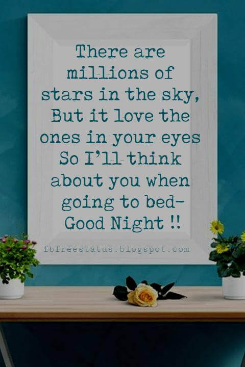 good night pictures, There are millions of stars in the sky, But it love the ones in your eyes So I'll think about you when going to bed-Good Night !!