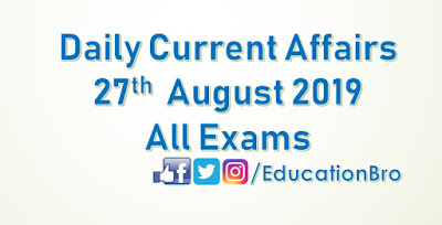 Daily Current Affairs 27th August 2019 For All Government Examinations