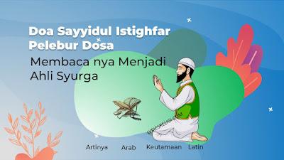 Doa sayyidul istighfar lengkapt beserta keutamaan dan artinya
