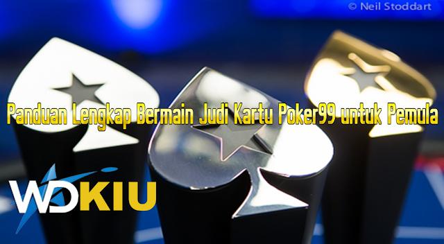 Panduan Lengkap Bermain Judi Kartu Poker99 untuk Pemula