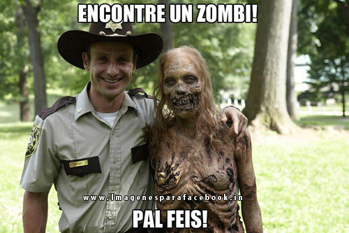 Encontre un zombi! pal feis!