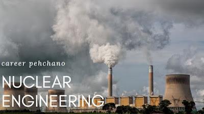 Nuclear engineering career pehchano