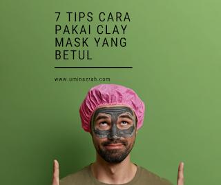 7 Tips dan Cara Pakai Clay Mask Yang Betul Sebelum Cuci Muka