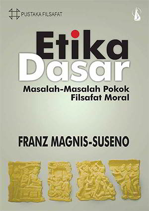 Etika Dasar - Masalah-masalah pokok Filsafat Moral Penulis Franz Magnis Suseno