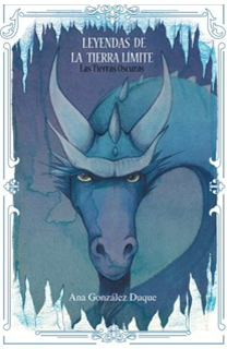 Libro Leyendas de la Tierra Límite II. Las Tierras Oscuras, de Ana González Duque - Cine de Escritor