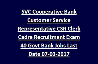 SVC Cooperative Bank Customer Service Representative CSR Clerk Cadre Recruitment Exam 40 Govt Bank Jobs Last Date 07-03-2017