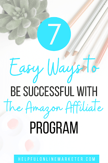 Do you want to finally earn money as an Amazon affiliate? Click to read my blog post where I show you 7 easy ways to be successful with the Amazon affiliate program. Amazon affiliate program, Amazon affiliate tips, Amazon affiliate marketing for beginners.