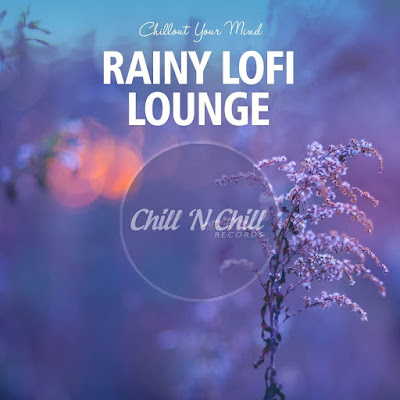 Rainy Lofi Lounge (Chillout Your Mind)(2020)