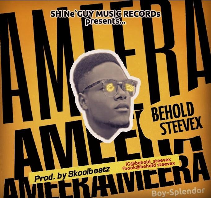 [Music] Behold steevex - Ameera (prod. Skoolbeatz) #Arewapublisize