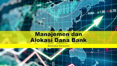 Manajemen dan Alokasi Dana Bank