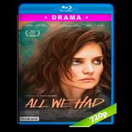 All We Had (2016) BRRip 720p Audio Ingles 5.1 Subtitulada