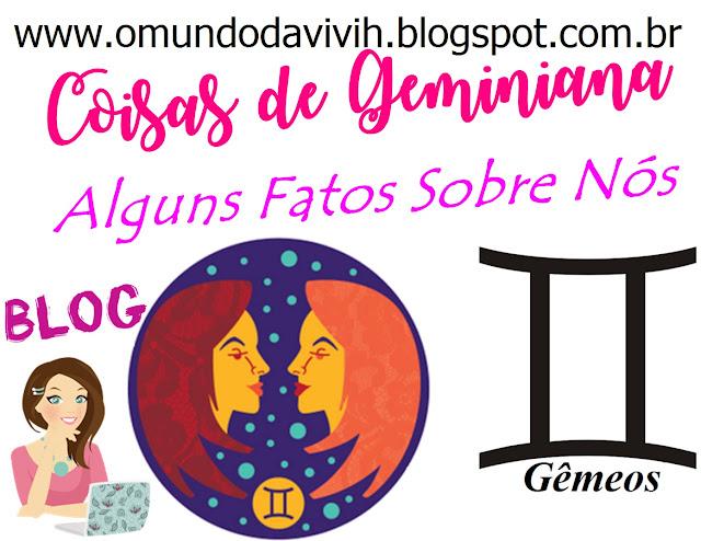 Coisas de Geminiana - Alguns Fatos Sobre Nós!!