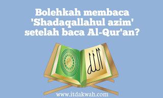 Membaca 'Shadaqallahul azim' setelah membaca Al-Quran
