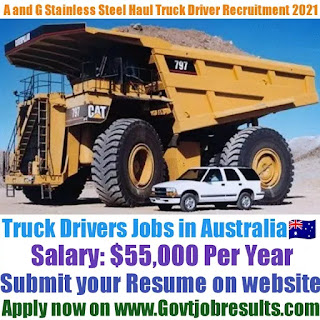 A and G Stainless Steel Haul Truck Driver Recruitment 2021-22