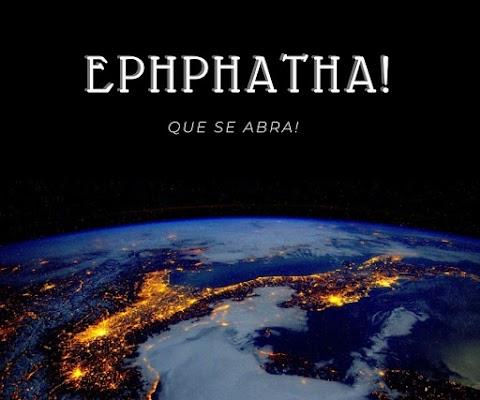 EPHPHATHA! Que se abra!