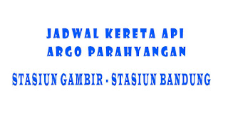 Jadwal Kedatangan dan Keberangkatan Kereta Api Argo Parahyangan Dari Stasiun Gambir Jakarta ke Stasiun Bandung