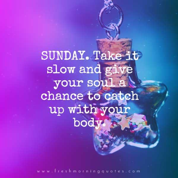 Sunday take it slow Good morning Sunday Quotes