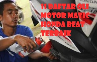 11 Daftar Oli Motor Matic Honda Beat Terbaik