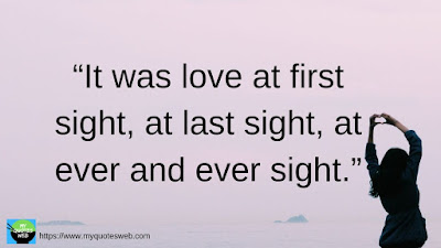 It was love at first sight, - Best Romantic Love Quotes