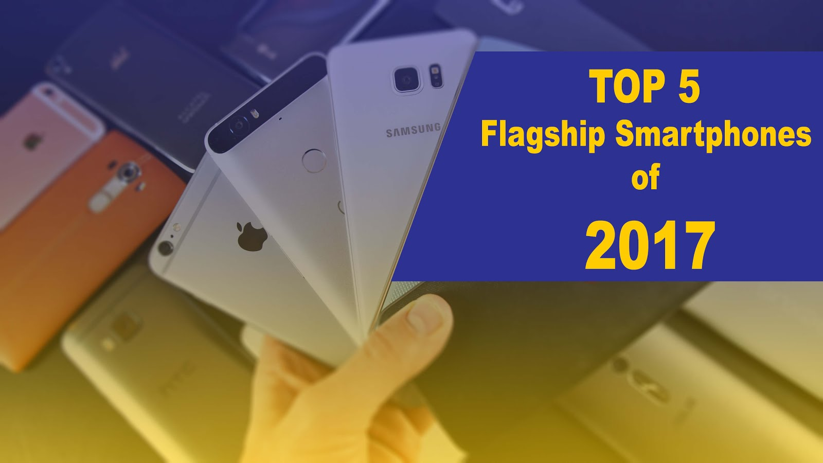 Top 5 Flagship Smartphones That Rock The Market In 2017