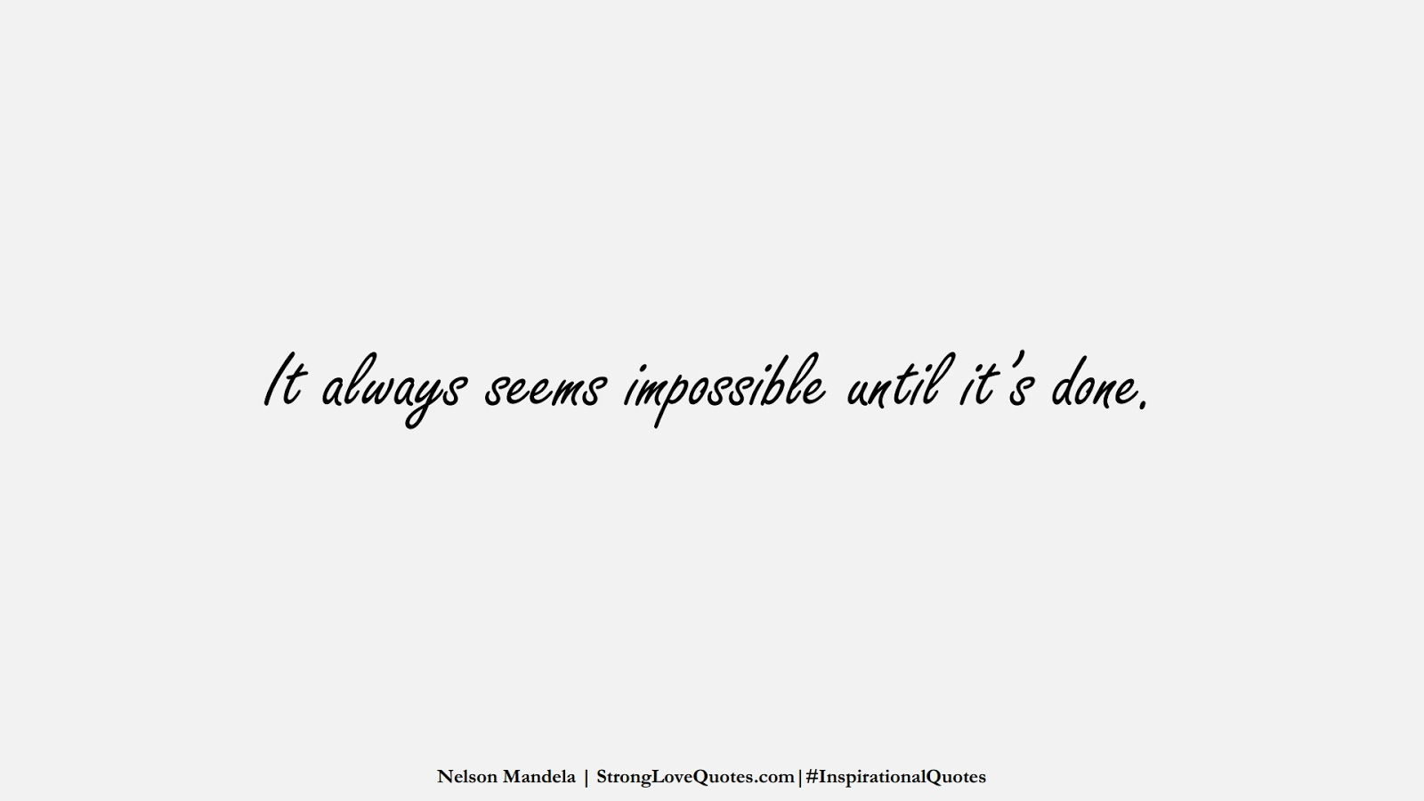 It always seems impossible until it's done. (Nelson Mandela);  #InspirationalQuotes