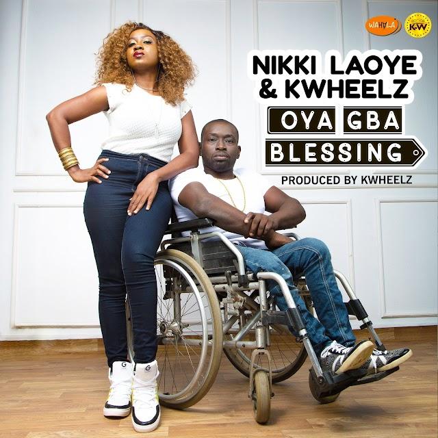 MP3: Nikki Laoye & KWheelz - 'Oya Gba Blessing' || @nikkilaoye @kwheelzbeat