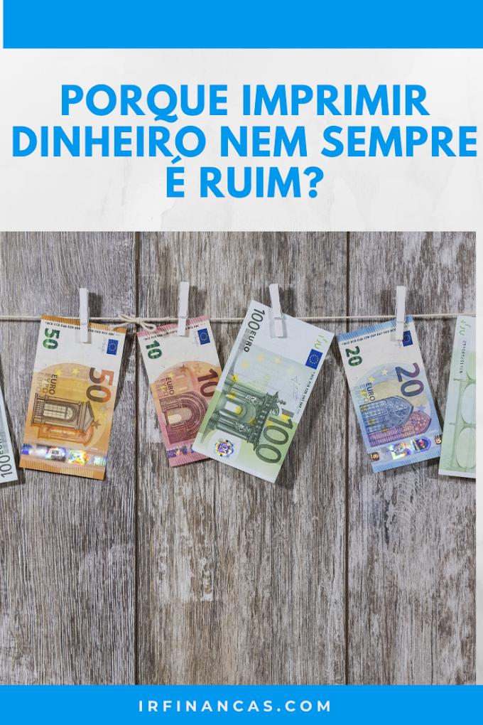 Por que Imprimir Dinheiro Nem Sempre é Ruim?