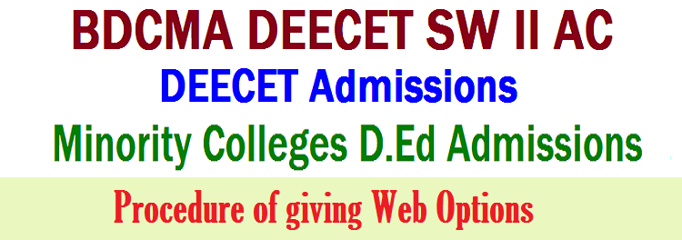 DEECET SW II AC Guidelines for BDCMA Web Based Selection Process, Guidelines for giving BDCMA Web Options, BDCMA Counselling, User Guide for BDCMA Web Options, Minority College D.Ed Admissions, DEECET SW II AC Admissions, Procedure for BDCMA DEECET Web Options