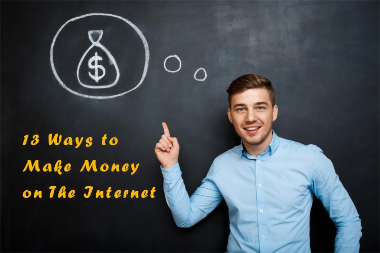 13 Ways to Make Money on The Internet