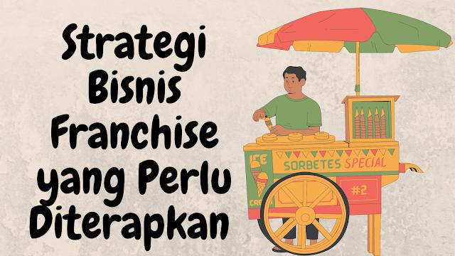 strategi bisnis franchise perlu sekali diterapkan