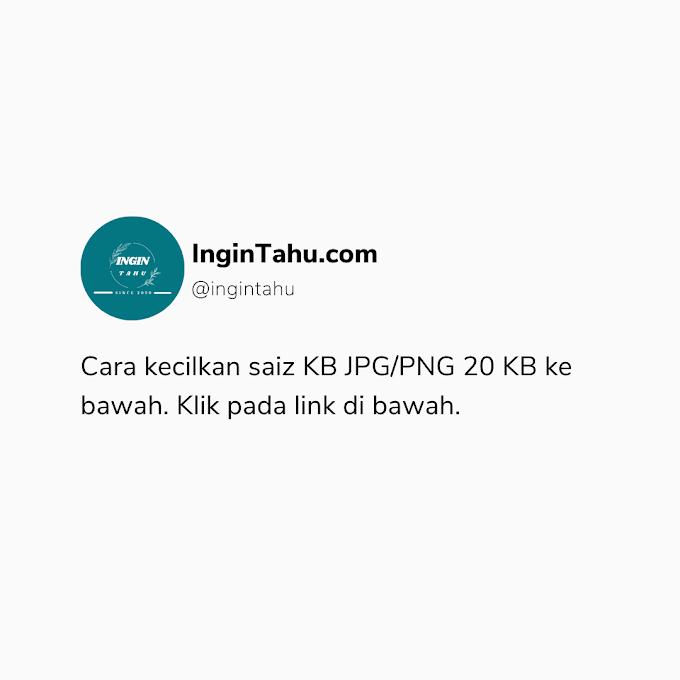 Cara kecilkan Saiz KB JPG/PNG 20KB