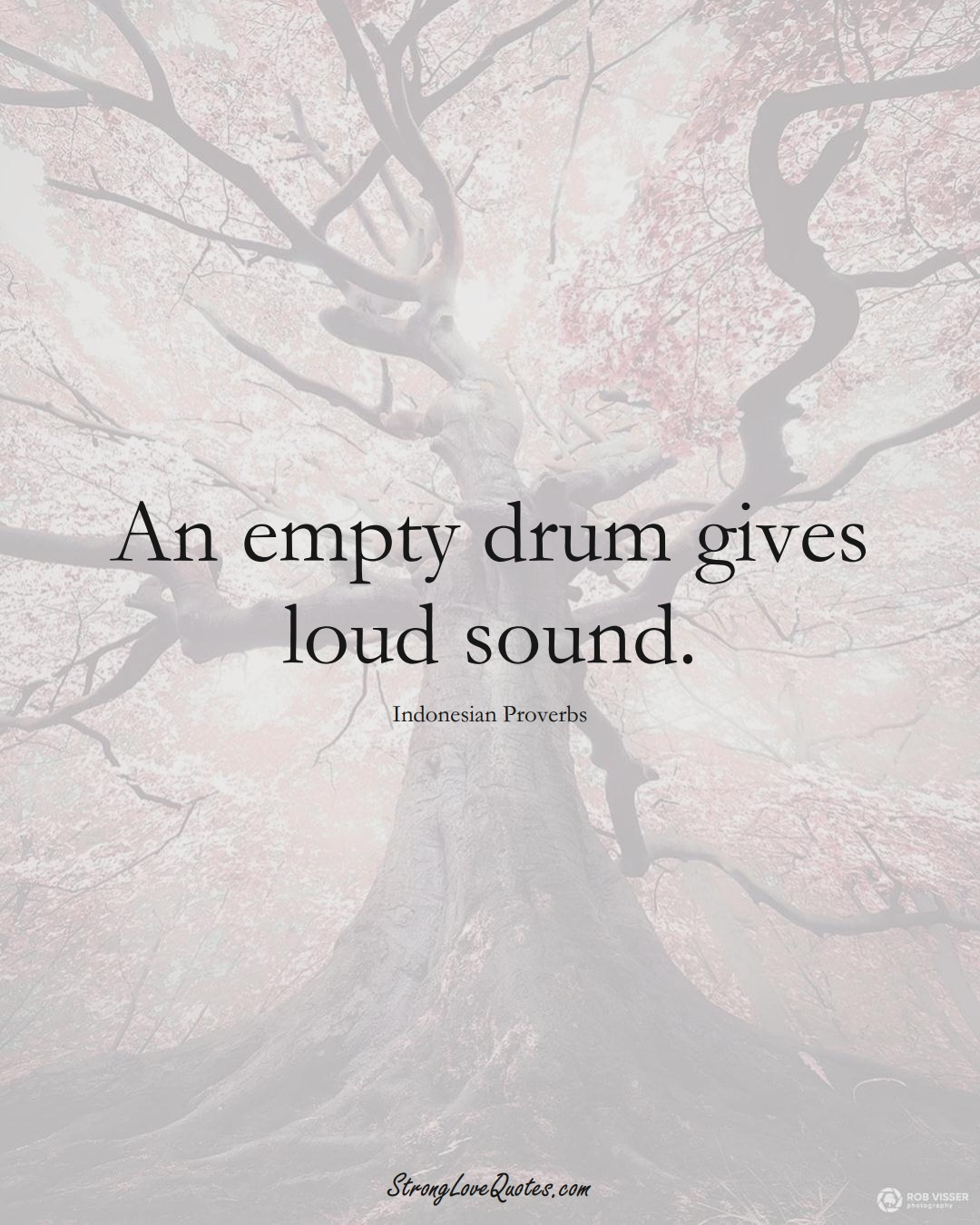 An empty drum gives loud sound. (Indonesian Sayings);  #AsianSayings