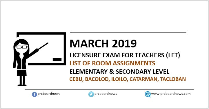 LET Room Assignments March 2019: Cebu, Bacolod, Iloilo, Catarman, Tacloban