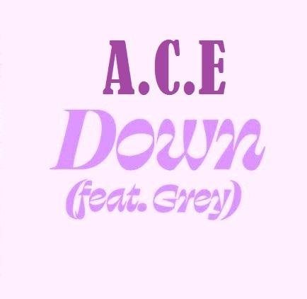 Lirik lagu ACE Down feat Grey  dan Terjemahan