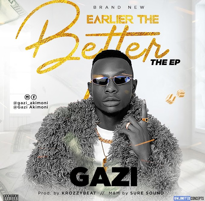 EP: GAZI - EARLIER THE BETTER (THE EP)