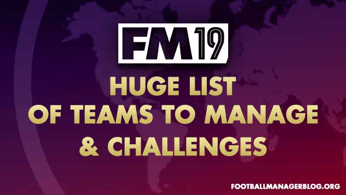Football Manager 2019 Challenges & Teams to Manage