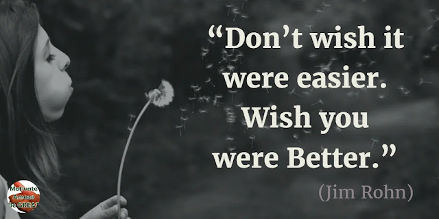 "Motivational Quotes To Work And Make It Happen: ""Don't wish it were easier. Wish you were better."" - Jim Rohn"