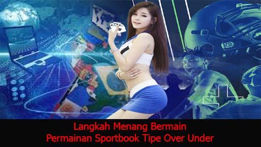 Langkah Menang Bermain Permainan Sportbook Tipe Over Under