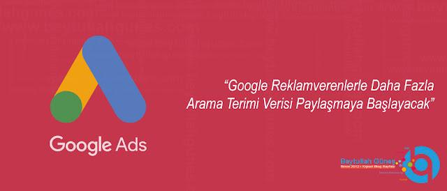 Google Reklamverenlerle Daha Fazla Arama Terimi Verisi Paylaşmaya Başlayacak