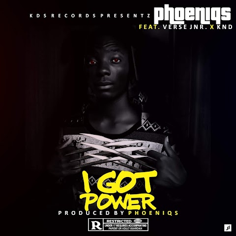 NEW MUSIC: PHOENIQS I GOT POWER ft VERSE JNR & KND