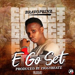 """[ Music] Bravoprinz – """"E Go Set"""" (prod. Ziggy Beatz)"""