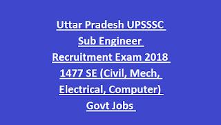 Uttar Pradesh UPSSSC Sub Engineer Recruitment Exam 2018 1477 SE (Civil, Mech, Electrical, Computer) Govt Jobs