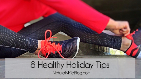 Naturally Me, Holiday Fit Tips, Tips to Stay Healthy for the Holidays, 8 Healthy Holiday Tips