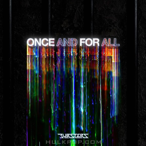 BURSTERS – Once and for All