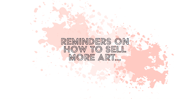 practical tips to sell more art, selling art, artist advice, Mark Taylor, Beechhouse Media, Art selling reminders,