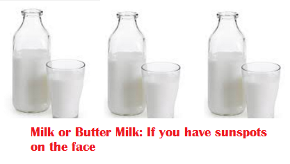 Milk or Butter Milk: If you have sunspots on the face