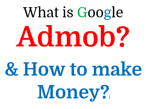 What is Admob & How to create a successfully Admob Account to make lots of money?.