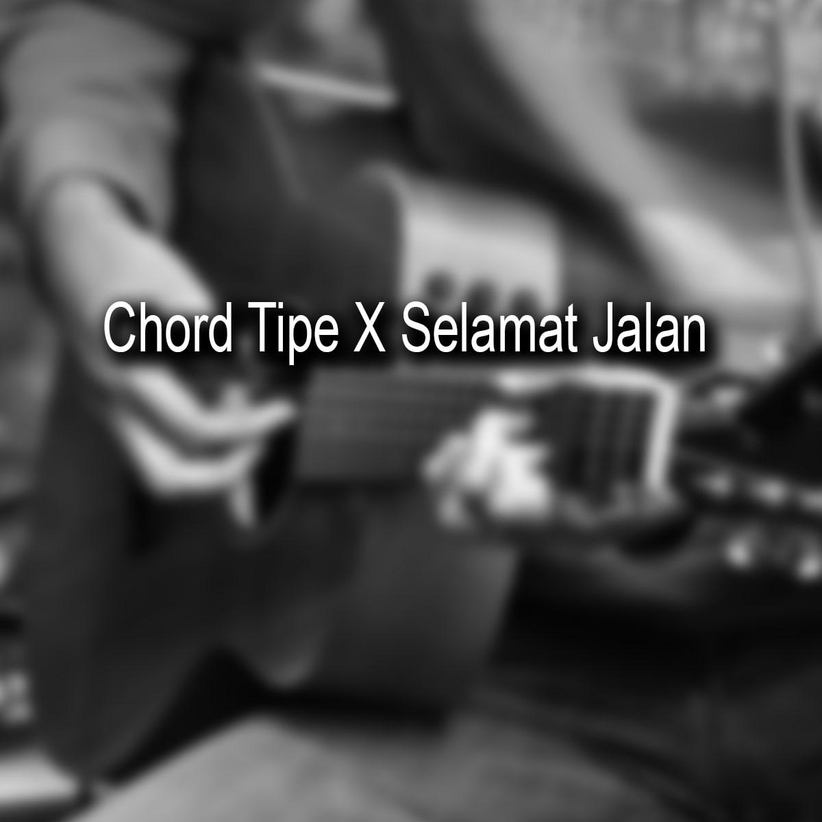 Chord Tipe X Selamat Jalan
