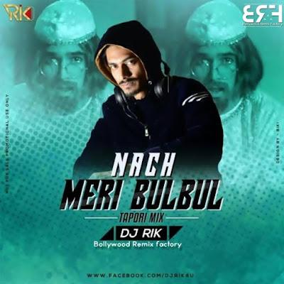 Nach Meri Bulbul (Tapori Mix) Ft. Dj Rik