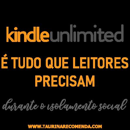 Kindle unlimited é tudo que leitores precisam durante o isolamento social